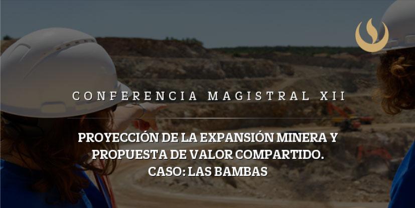 Escuela de Postgrado organiza la XXII conferencia Magistral: Proyección de la expansión minera y propuesta de valor compartido. Caso: Las Bambas