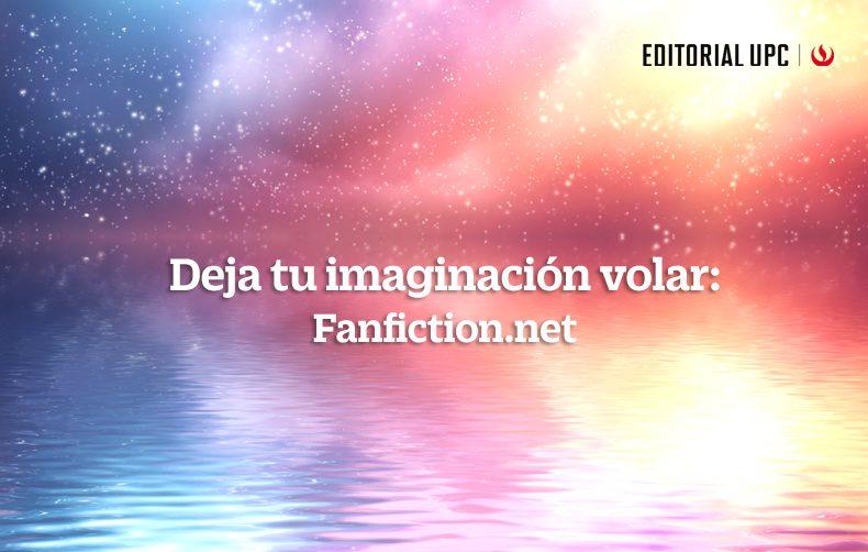Deja tu imaginación volar: Fanfiction.net