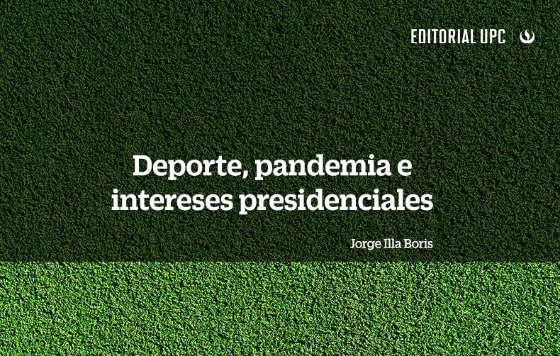 Deporte pandemia e intereses presidenciales