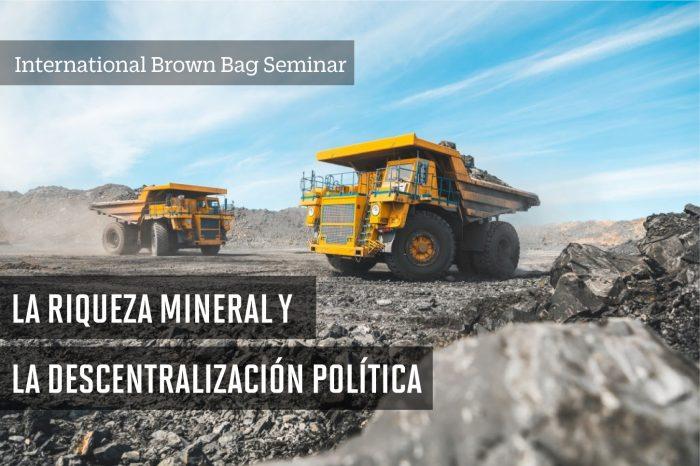 International Brown Bag Seminar: La riqueza mineral y la descentralización política